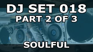 DJ Set #018 (Part 2 of 3) - Soulful House