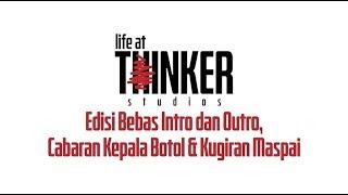 Life At Thinker Edisi Bebas Intro Dan Outro Cabaran Kepala Botol Andamp Kugiran Maspai