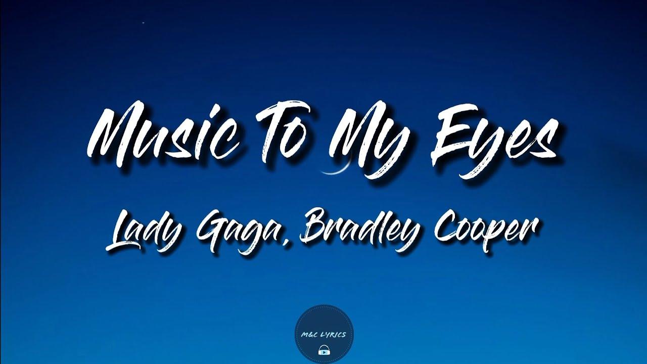 Music To My Eyes Lyrics Lady Gaga Bradley Cooper A Star Is Born Soundtrack Youtube