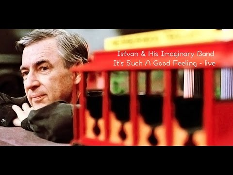 Mr Rogers It's Such A Good Feeling by Istvan & His Imaginary Band
