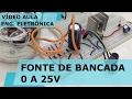 FONTE DE BANCADA 0 A 25V (Bem Simples!) | Vídeo Aula #157