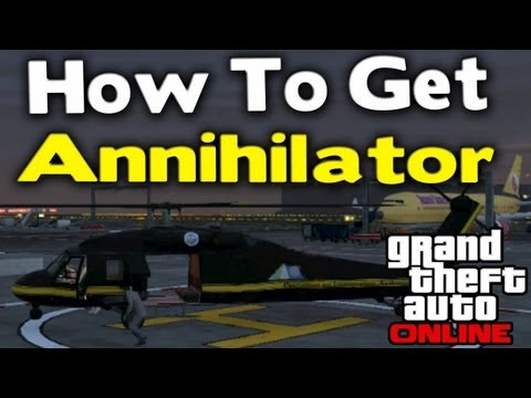 "GTA Online - HOW TO GET ""ANNIHILATOR"" 