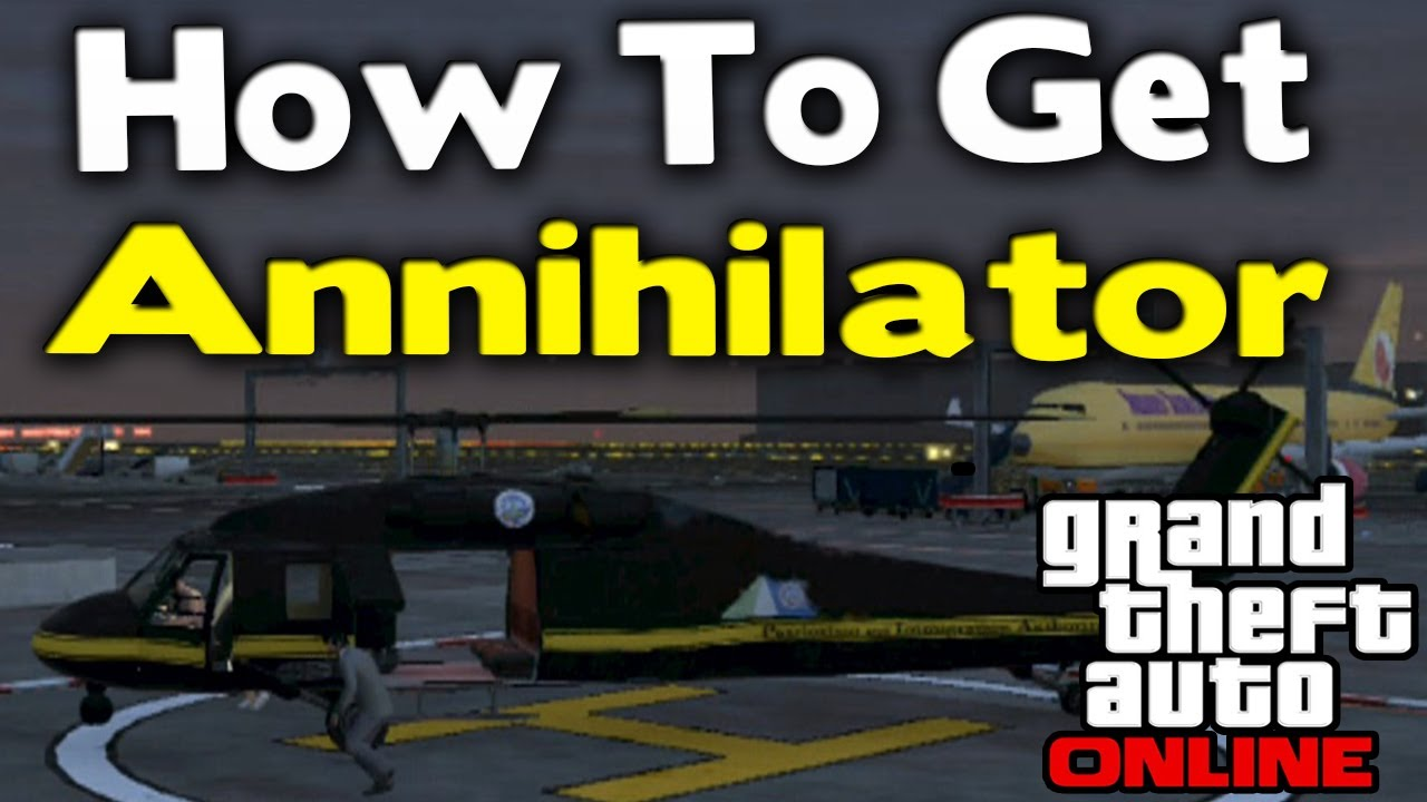 "GTA Online - HOW TO GET ""ANNIHILATOR""  Heli's & Planes Explained (Online Guide) [GTA V"