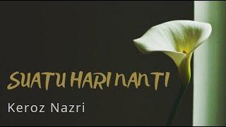 Download Suatu Hari Nanti - Keroz Nazri [Lirik Lagu]
