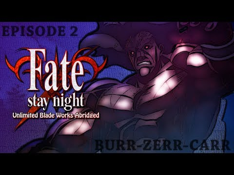 Fate/Stay Night: Unlimited Blade Works Abridged Ep2 - Burr-Zerr-Carr