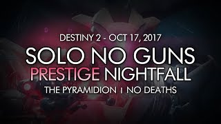 Destiny 2 - Solo Prestige Nightfall No Guns - The Pyramidion (Abilities Only - Week 7)