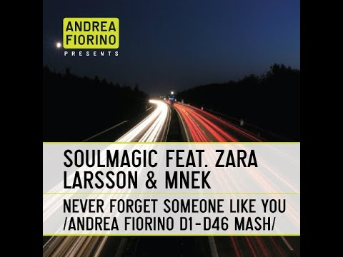 Soulmagic Ft. Zara Larsson & MNEK - Never Forget Someone Like You (Andrea Fiorino Mash) * FREE DL *