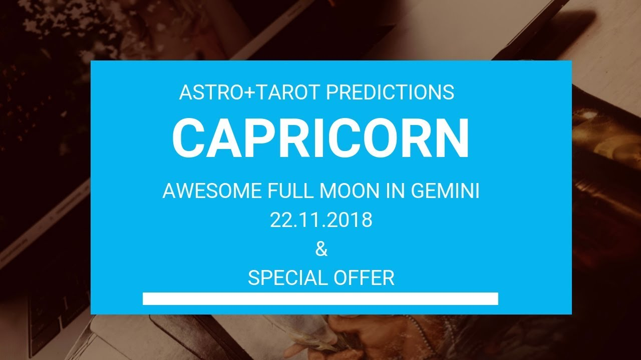 CAPRICORN - Awesome Full Moon in Gemini ♊️HARD HARD WORK! - 22 11 2018  (ASTRO + TAROT Predictions)