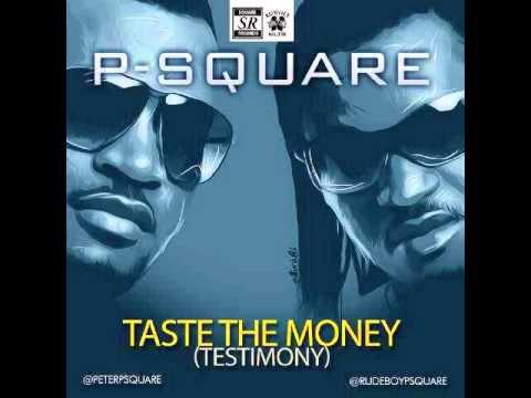 P-Square - Taste The Money [ Testimony ] Brand New 2014