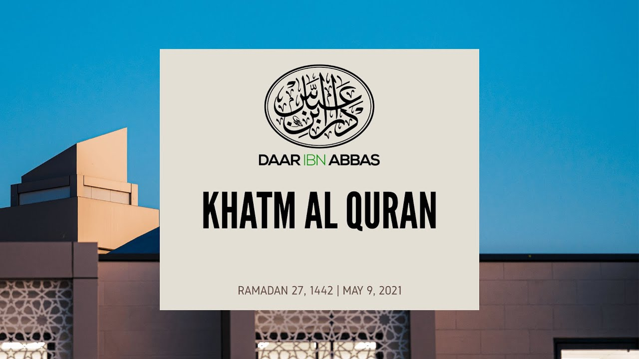 Khatm Al Quran - Ramadan 27, 1442 | May 9, 2021 |...