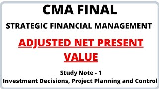Adjusted NPV   Study Note 1- Investment Decisions   Strategic Financial Management   CMA Final