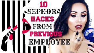10 SEPHORA HACKS YOU SHOULD KNOW! (FROM A PREVIOUS EMPLOYEE)