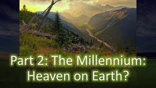 The Millennium: Heaven on Earth?  (Part 1 of 2)