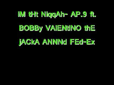 IM THAT NIGGA- AP.9 FEAT. BOBBY VALENTINO THE JACKA AND FED EX