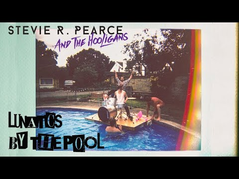 Stevie R. Pearce and the Hooligans - Lunatics By The Pool