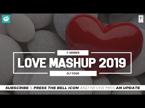 love-mashup-2019-|-dj-yogii-|-best-hindi-romantic-songs-|-hindi-love-|-t-series-|-team-of-indian-djs