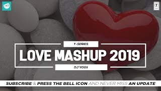 Love Mashup 2019 | DJ YOGII | Best Hindi Romantic Songs | Hindi Love | T-Series | TEAM OF INDIAN DJS