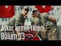 Yeni Gelin 53. Bölüm (Sezon Finali) - Asker Yemin Töreni