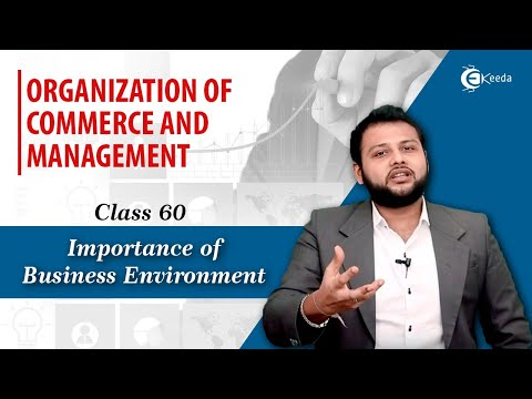 Importance of Business Environment - Business Environment - Organization of Commerce & Management