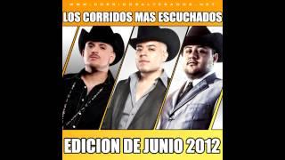 Los Corridos Mas Escuchados De Junio 2012