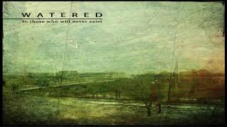 [51.33 MB] Watered - To Those Who Will Never Exist [Full Album]
