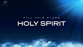 Fill This Place H๐ly Spirit: Prayer & Meditation Music | Prophetic Worship | Time Alone With God