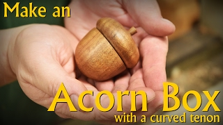 Make an Acorn Box with a Curved Tenon