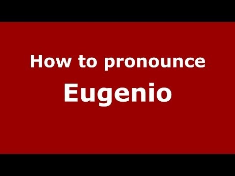 How to pronounce Eugenio (Italian/Italy) - PronounceNames.com