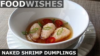 Naked Shrimp Dumplings in Dashi - Food Wishes