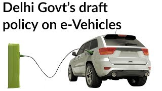 Delhi Electric Vehicle Policy 2018, National Capital to kick start EV adoption, Current Affairs 2018