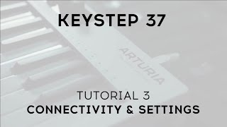 Tutorials | KeyStep 37 - Episode 3: Connectivity & Settings
