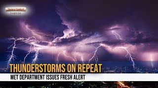 Thunderstorms on repeat:  Met department issues fresh alert
