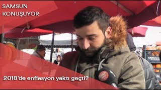Samsun Konuşuyor: 2018'de enflasyon yaktı geçti