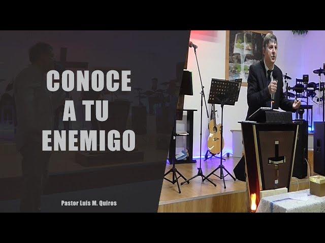 Conoce a tu enemigo - Pastor Luis M. Quiros