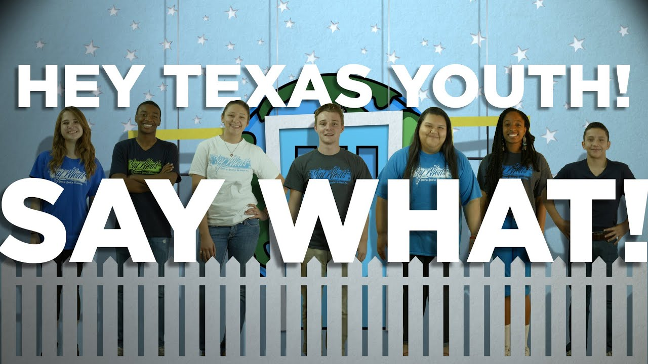 Hey, Texas Youth! It's time to Say What!
