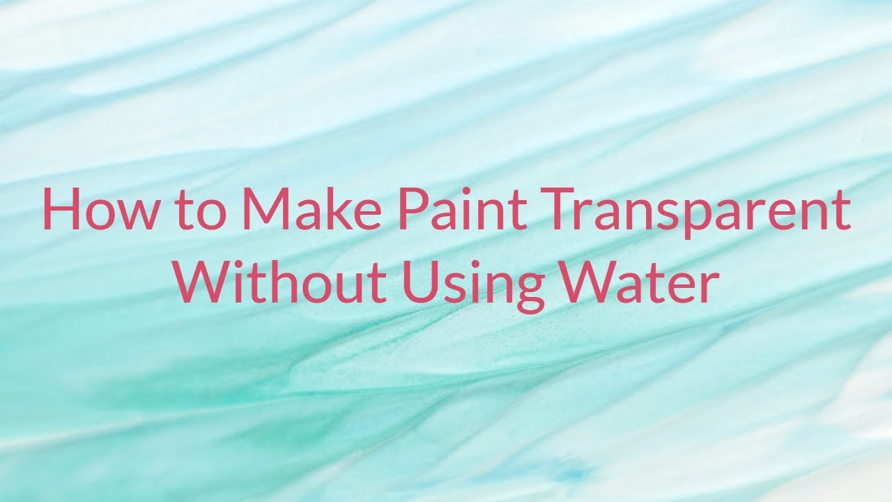53e91d2337a How to Make Paint Transparent without Using Water - YouTube