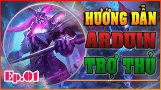 Hướng Dẫn Chơi TƯỚNG ARDUIN - Tập 1: ARDUIN Tà Linh Hiệp Sĩ | Cách chơi ARDUIN Trợ Thủ Hiệu Quả