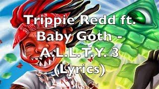 Trippie Redd ft. Baby Goth - A.L.L.T.Y. 3 (Lyrics) [Explicit]