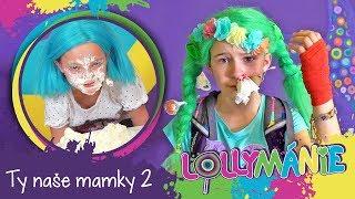Lollymánie S02E23 - Ty naše mamky 2 (takové fakt nejsou 😁)