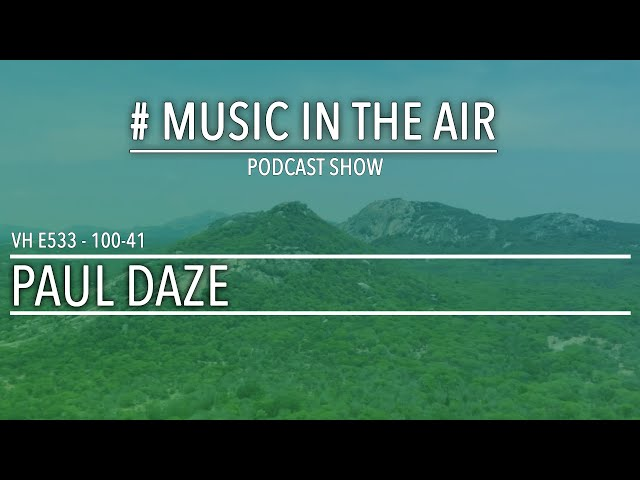 PodcastShow | Music in the Air VH 100-41 w/ PAUL DAZE