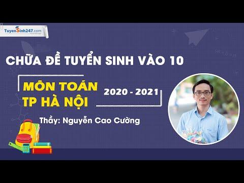 Chữa đề tuyển sinh vào 10 - môn Toán - Hà Nội - Năm 2020  - 2021 - Thầy Nguyễn Cao Cường