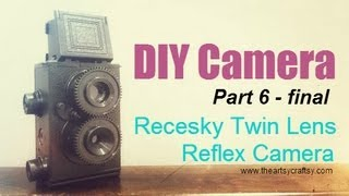 DIY Recesky Twin Lens Reflex Camera -Part 6 Final