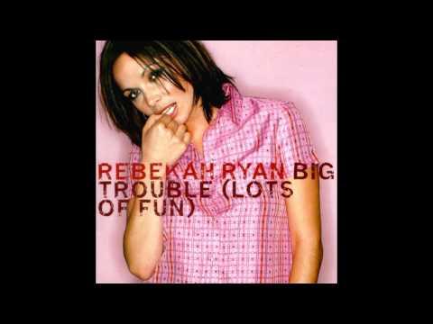 Rebekah Ryan - Big Trouble