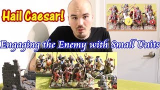 Hail Caesar! Engaging the Enemy using Small Units