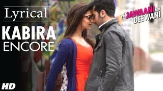Kabira (Encore) Yeh Jawaani Hai Deewani Full Song with Lyrics | Ranbir Kapoor, Deepika Padukone