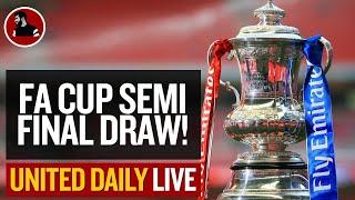 Fa Cup Semi Final Draw! | Man Utd Latest News