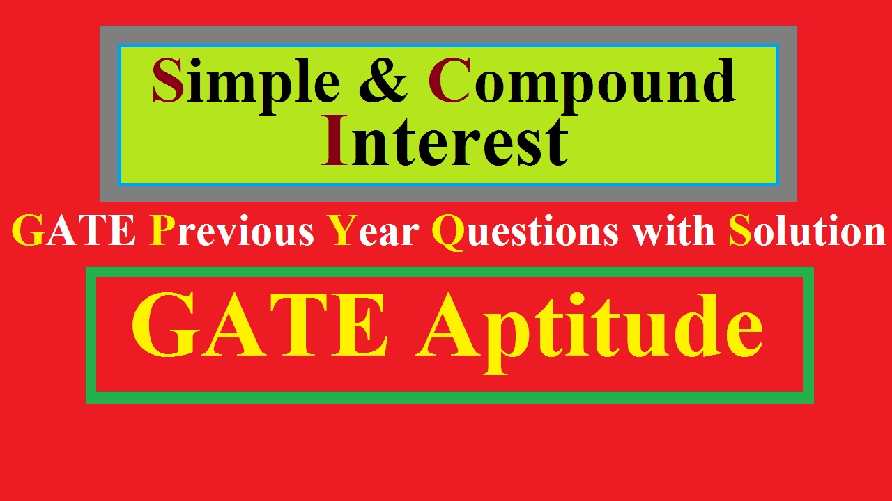 Simple Interest and Compound Interest Aptitude GATE Questions with Solution