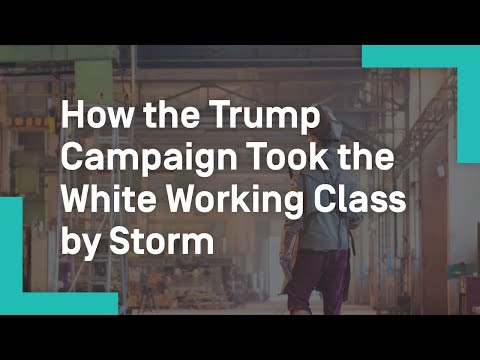 How the Trump Campaign Took the White Working Class by Storm