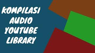 KOMPILASI AUDIO YOUTUBE LIBRARY PART 2