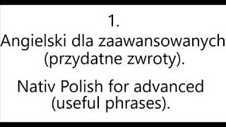1. Angielski dla zaawansowanych (przydatne zwroty) - Nativ Polish for advanced (useful phrases).